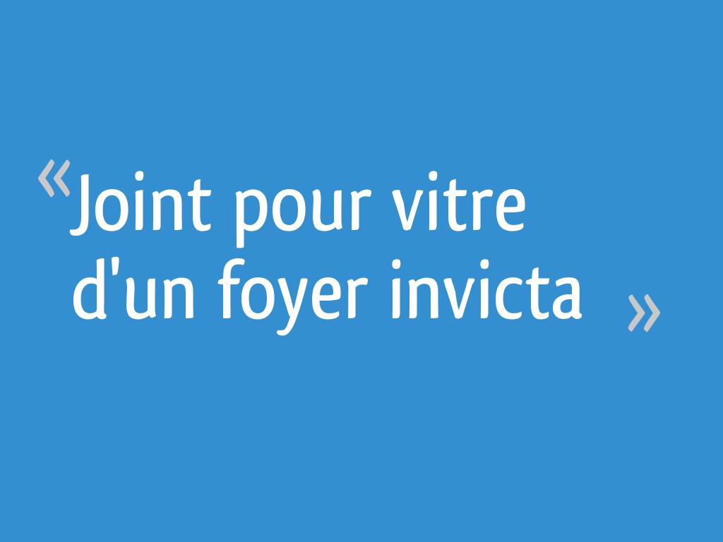 Joint Pour Vitre Dun Foyer Invicta 12 Messages