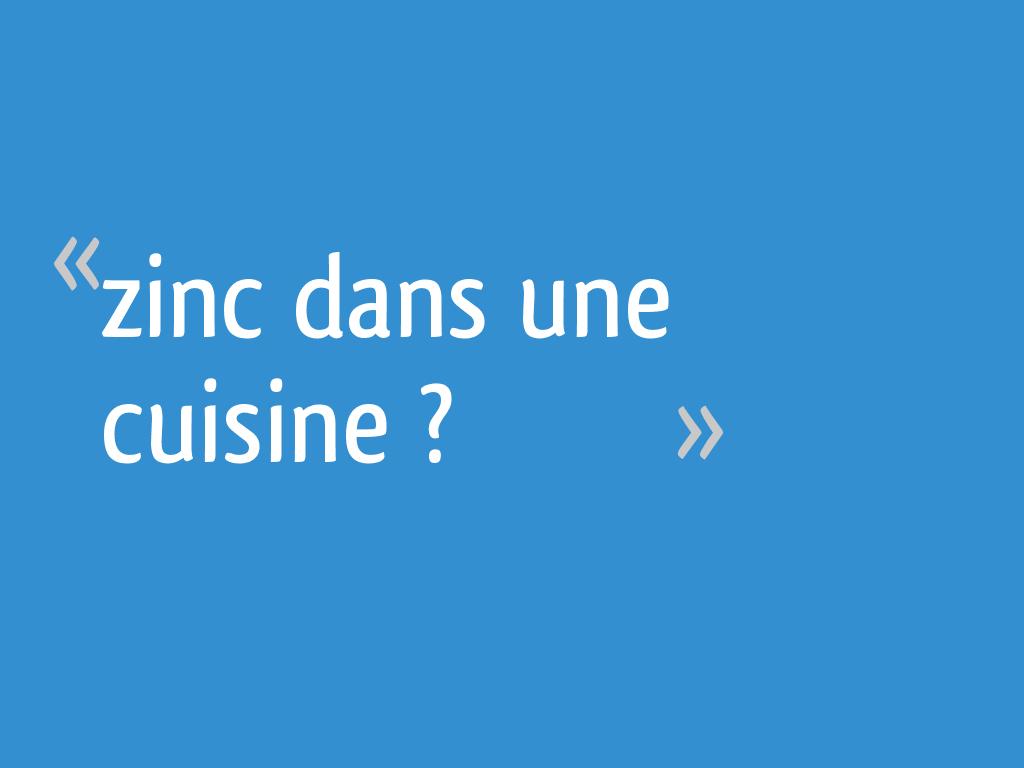 Feuille De Zinc Pour Cuisine zinc dans une cuisine ? - 10 messages