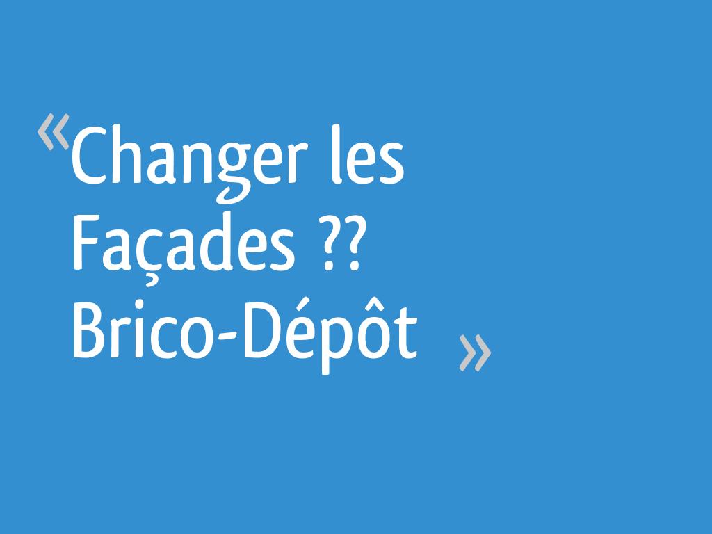 Changer Les Facades Brico Depot 7 Messages
