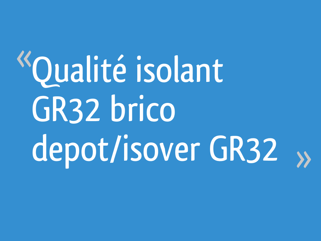 Qualite Isolant Gr32 Brico Depot Isover Gr32 4 Messages