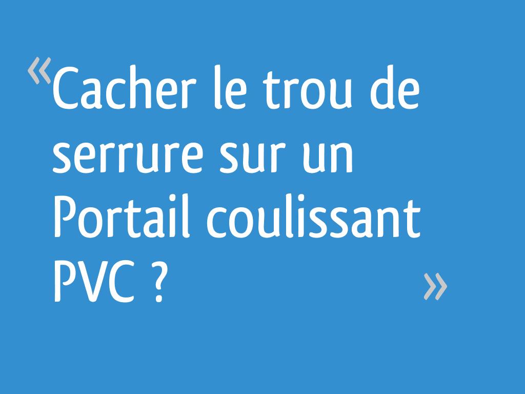 Cacher Le Trou De Serrure Sur Un Portail Coulissant Pvc