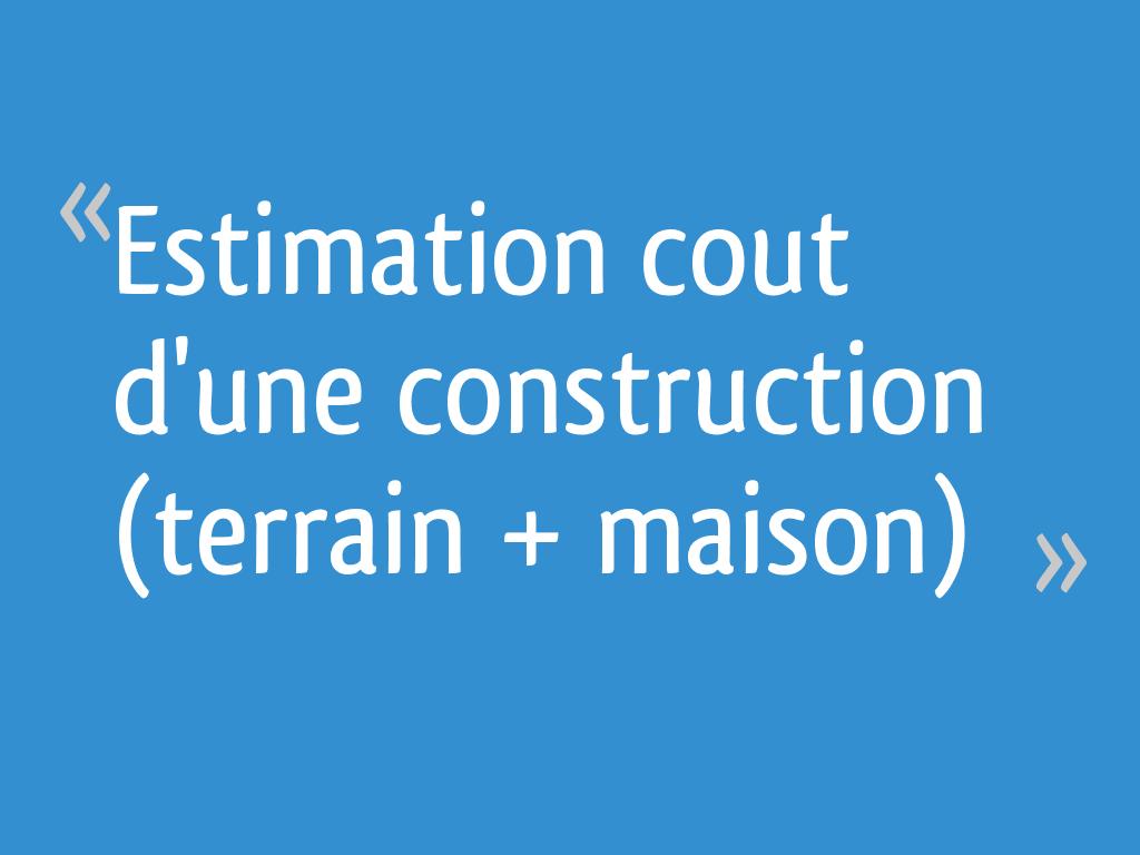 Estimation cout d 39 une construction terrain maison 7 messages - Cout d une construction de maison ...