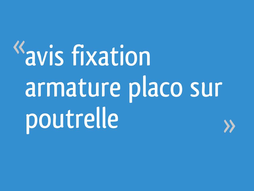 Avis Fixation Armature Placo Sur Poutrelle 16 Messages