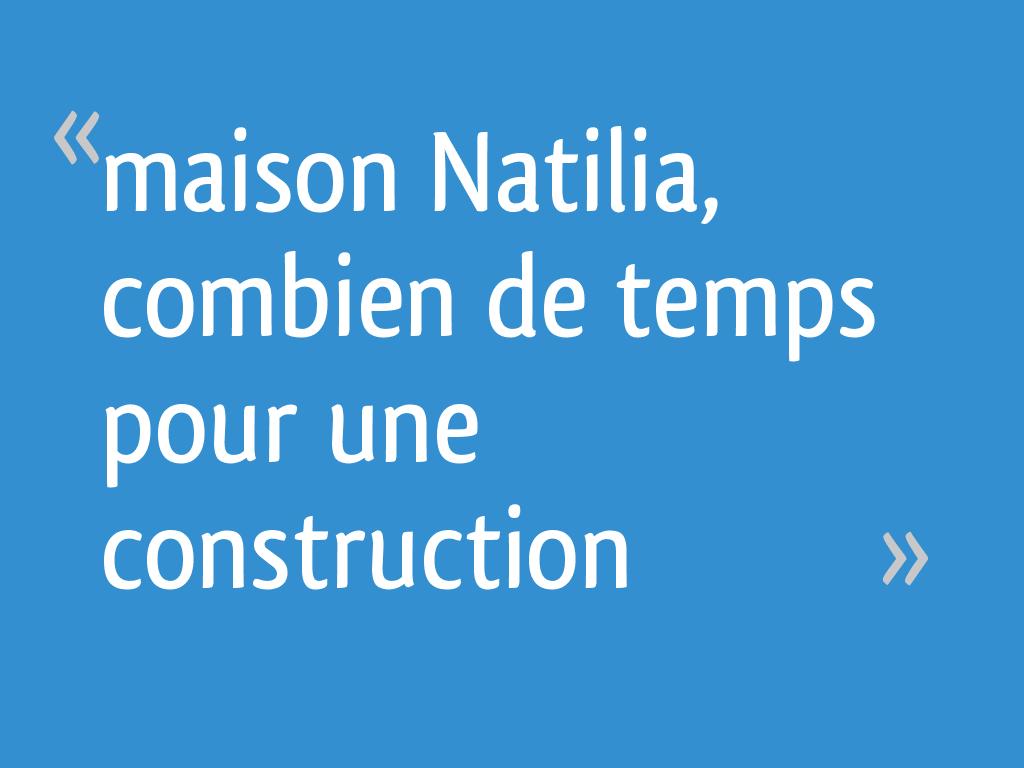 Maison natilia combien de temps pour une construction 13 messages - Combien de temps construction maison ...