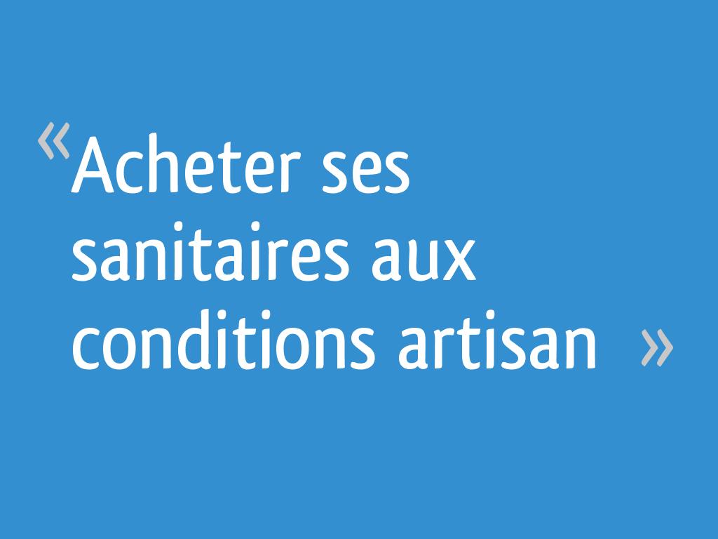 Brossette Salle De Bain Toulouse acheter ses sanitaires aux conditions artisan - 15 messages