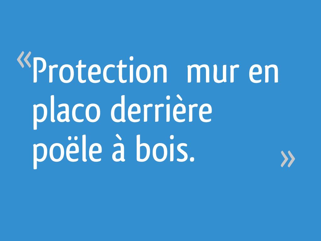 Protection Mur En Placo Derriere Poele A Bois 17 Messages