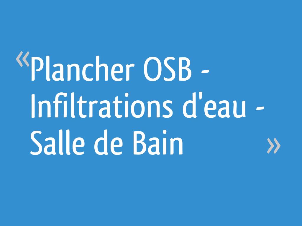 Osb Dans Salle De Bain plancher osb - infiltrations d'eau - salle de bain - 17 messages