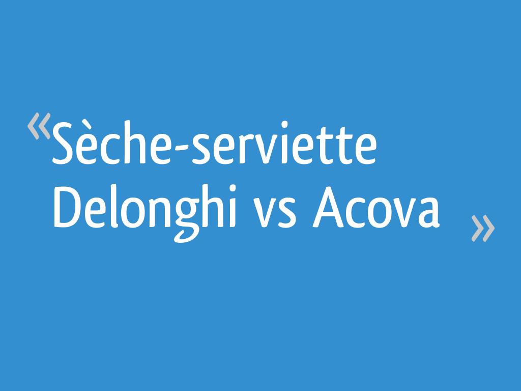 Sèche Serviette Delonghi Vs Acova 21 Messages