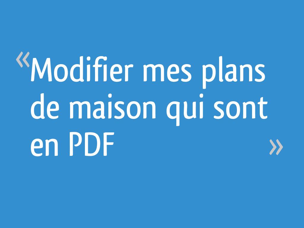 Modifier mes plans de maison qui sont en PDF - 11 messages