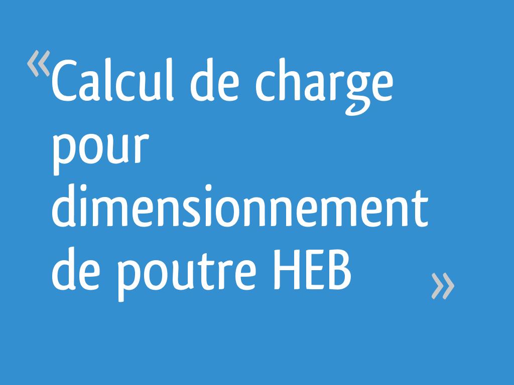Calcul De Charge Pour Dimensionnement De Poutre Heb 31