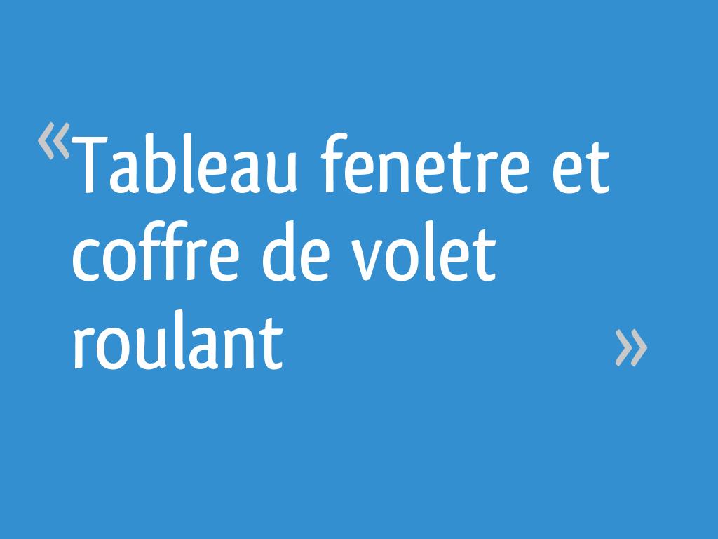 Tableau Fenetre Et Coffre De Volet Roulant 11 Messages