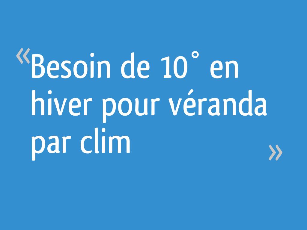 Installateur Climatisation Puy De Dome besoin de 10° en hiver pour véranda par clim - 47 messages