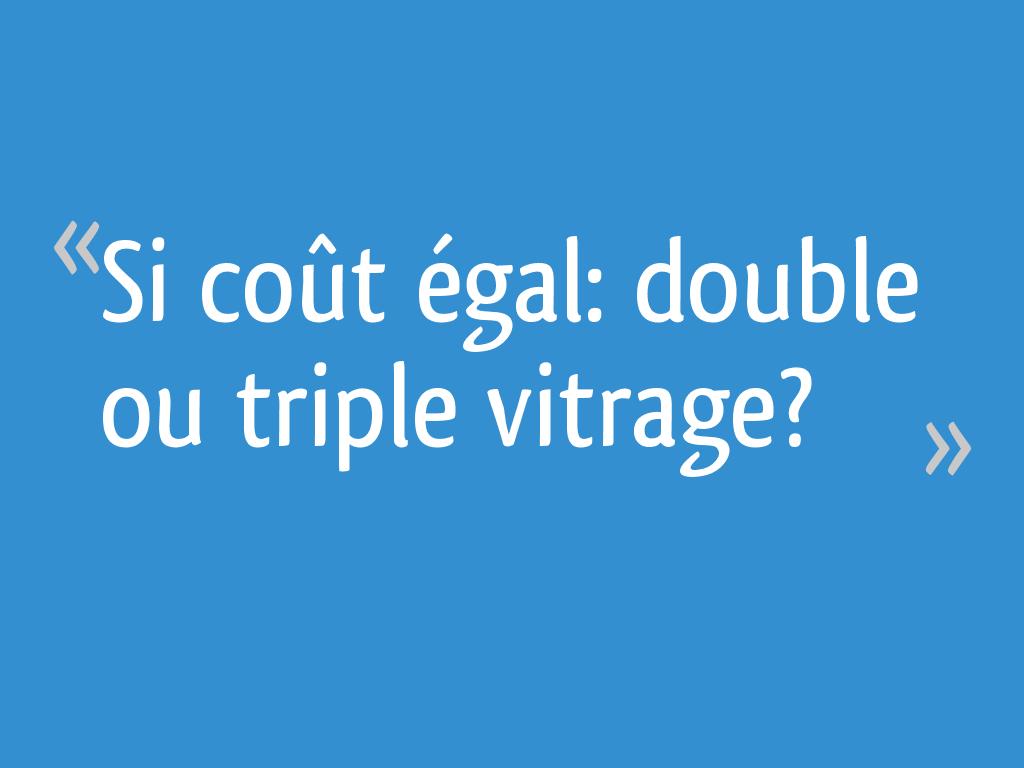 Si co t gal double ou triple vitrage 7 messages - Cout changement fenetre double vitrage ...