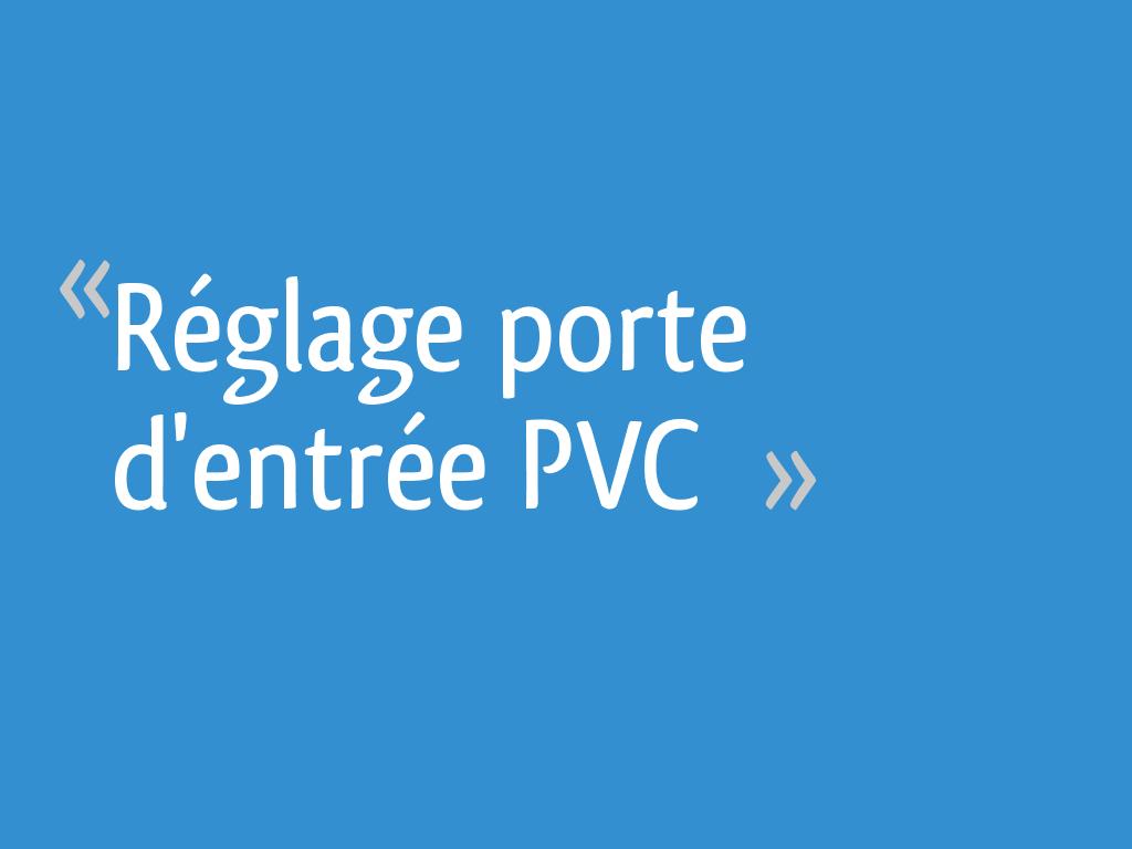 Réglage Porte Dentrée Pvc 11 Messages