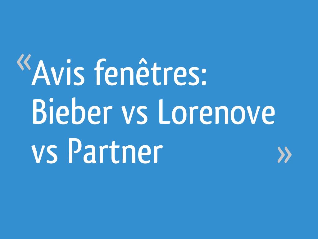Avis Fenêtres Bieber Vs Lorenove Vs Partner 5 Messages