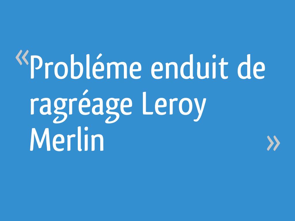 Probléme Enduit De Ragréage Leroy Merlin 9 Messages