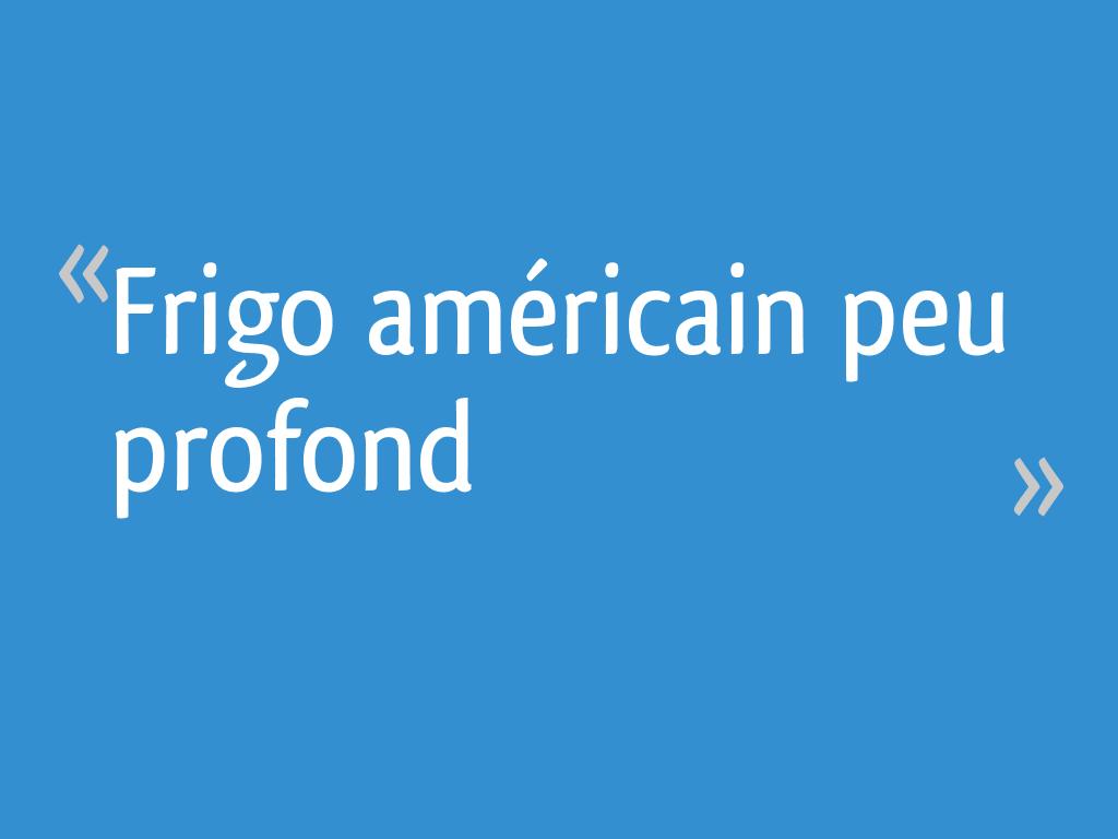 Refrigerateur Americain Faible Largeur frigo américain peu profond - 6 messages