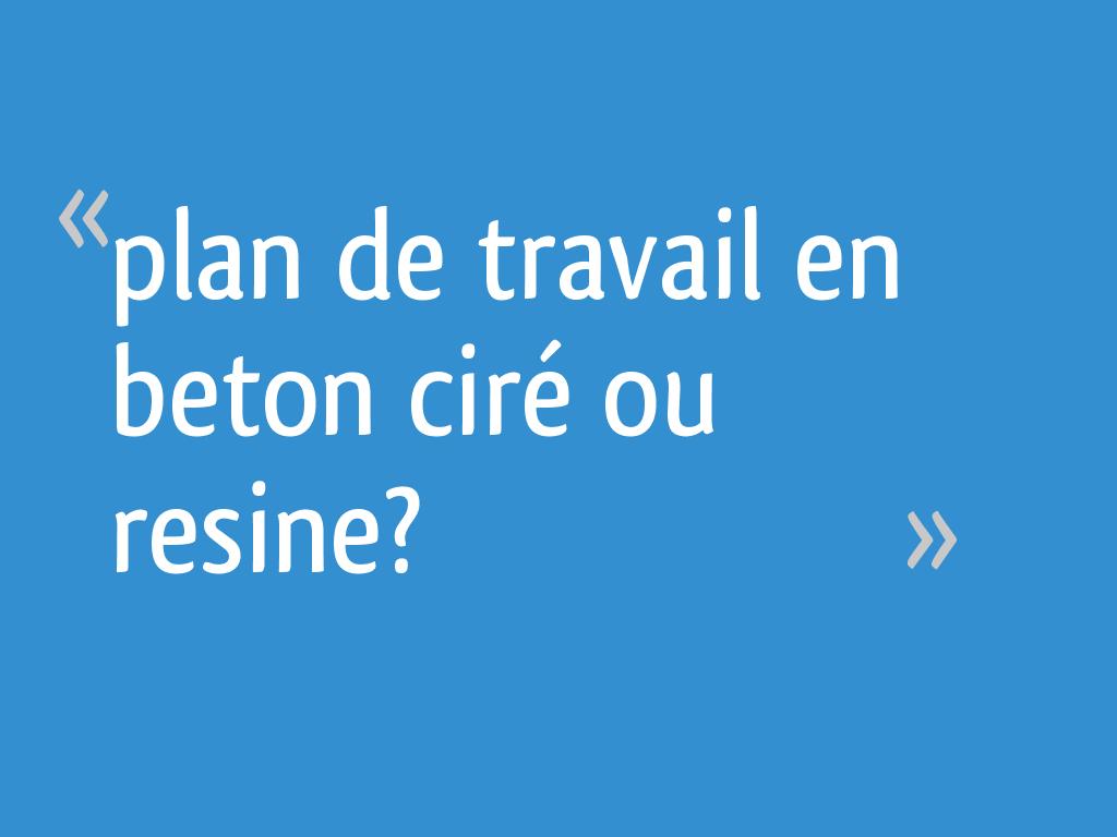 Résine Béton Ciré Plan De Travail plan de travail en beton ciré ou resine? - 16 messages
