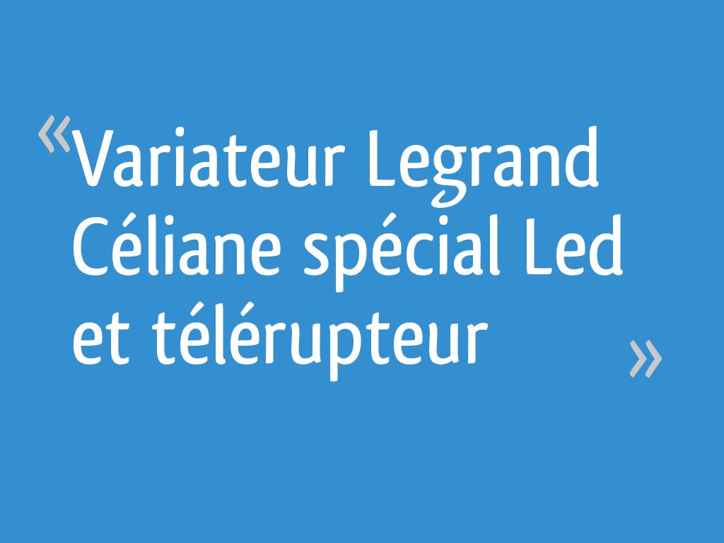 Spécial Led Messages Legrand Variateur Céliane 15 Télérupteur Et UzpqVSM