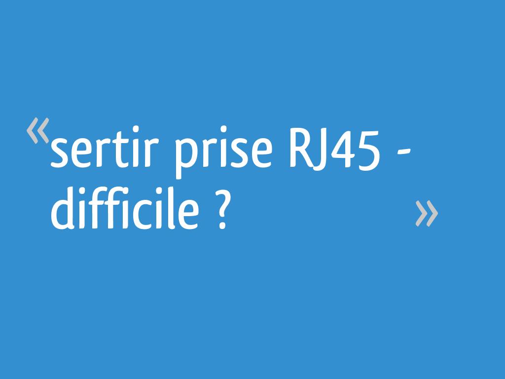 Sertir Prise Rj45 Difficile 6 Messages