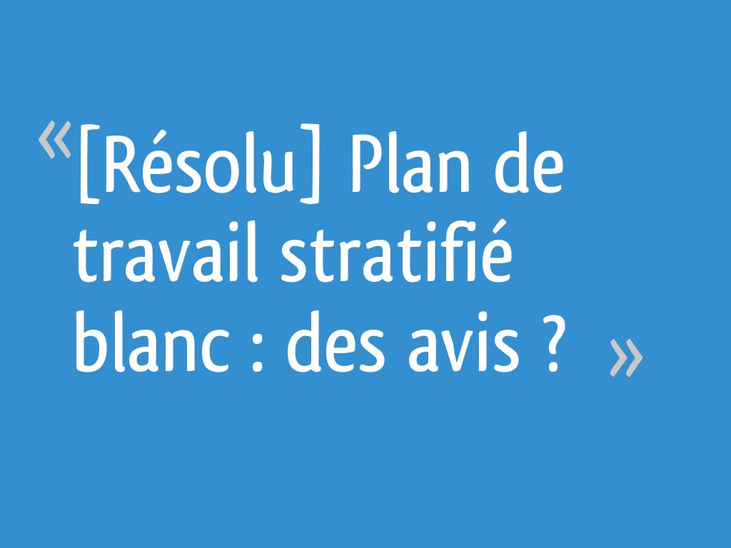 Plan De Travail En Stratifié Avis résolu] plan de travail stratifié blanc : des avis ? - 12