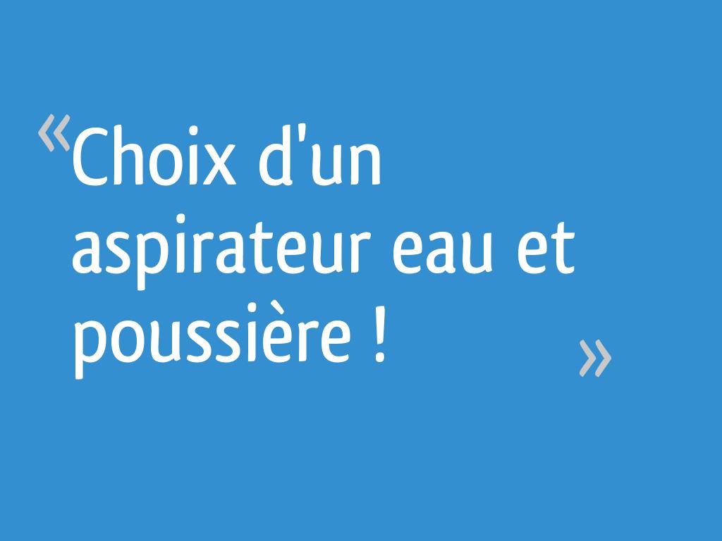 Choix D Un Aspirateur Eau Et Poussière 25 Messages
