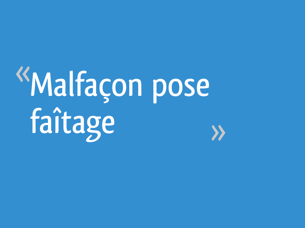 Malfaçon Pose Faîtage 6 Messages