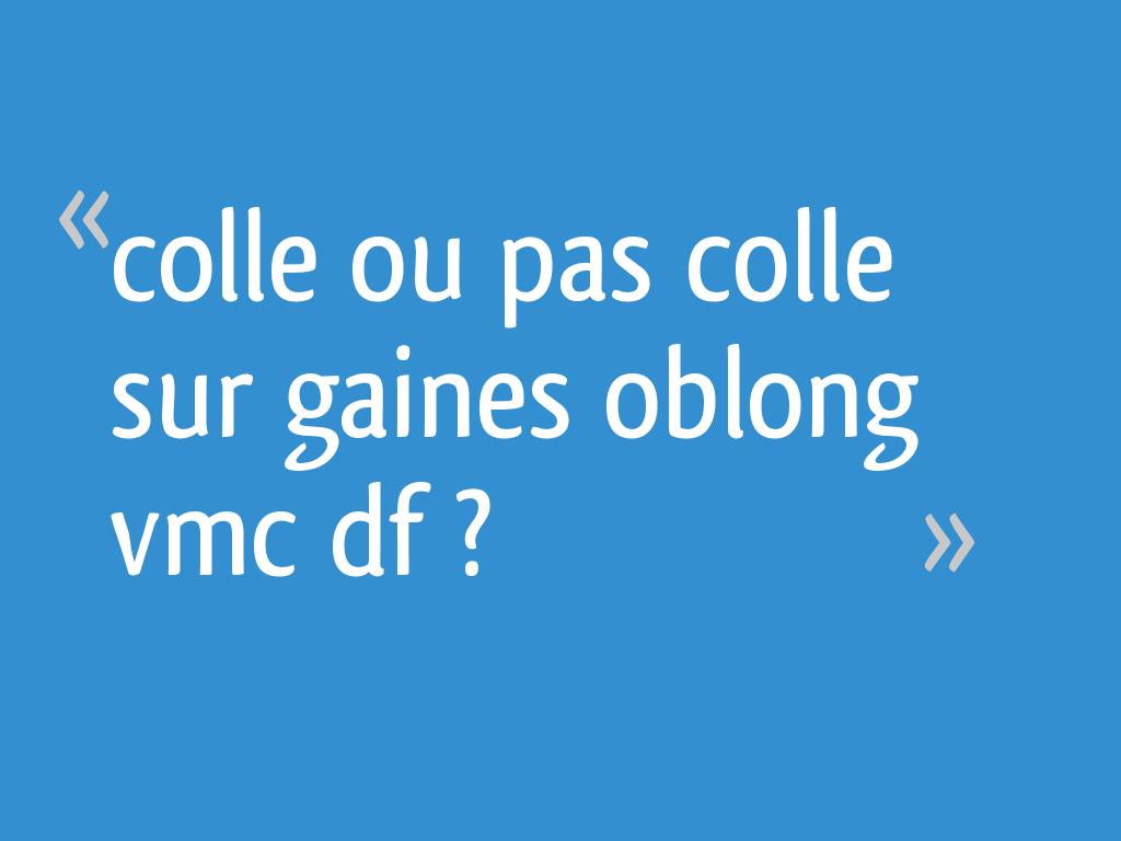Colle Ou Pas Colle Sur Gaines Oblong Vmc Df 8 Messages