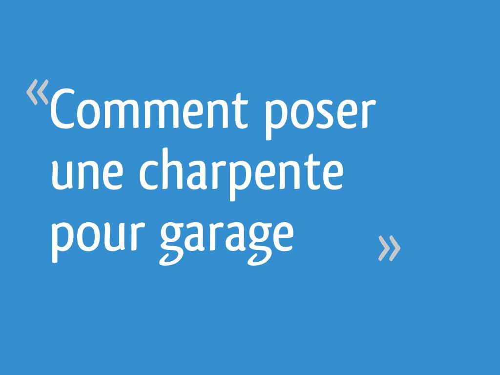 Comment Poser Une Charpente Pour Garage 19 Messages