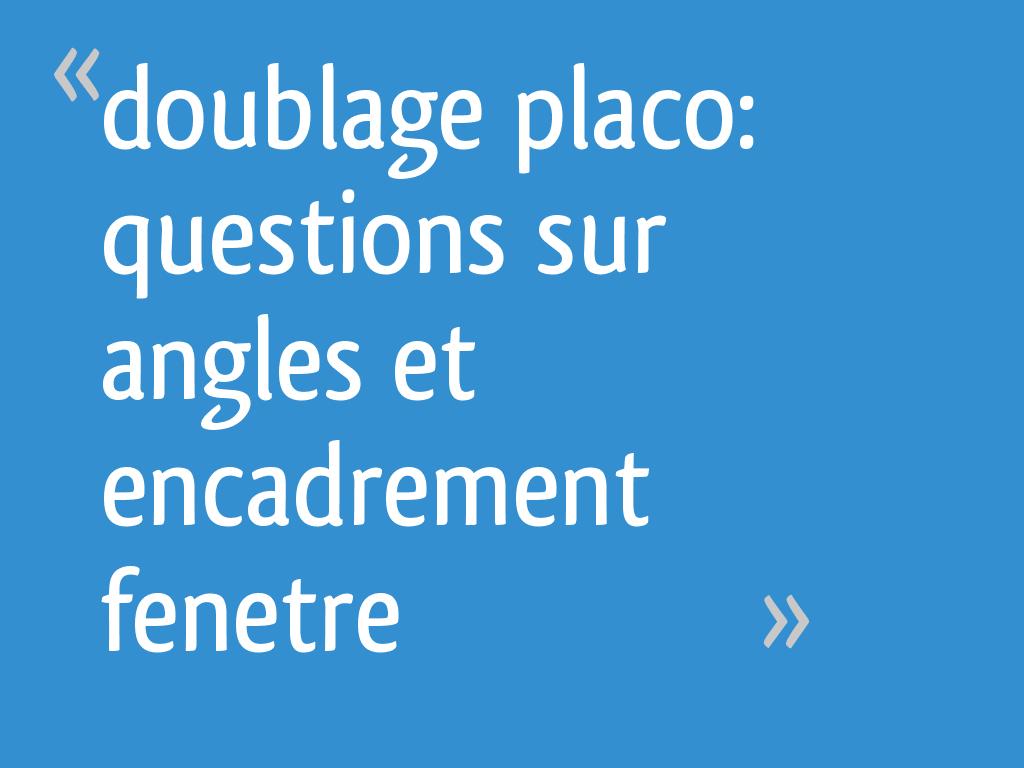 Doublage Placo Questions Sur Angles Et Encadrement Fenetre