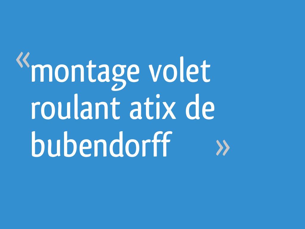 Montage Volet Roulant Atix De Bubendorff 4 Messages