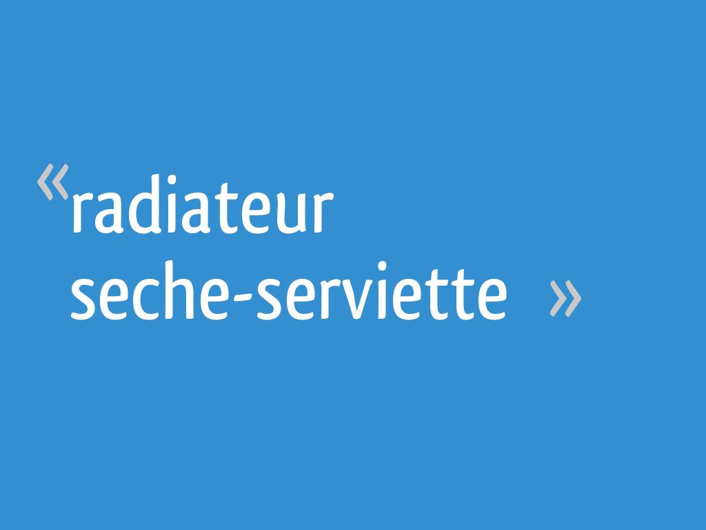Comment Choisir La Puissance D Un Seche Serviette Electrique radiateur seche-serviette - 27 messages