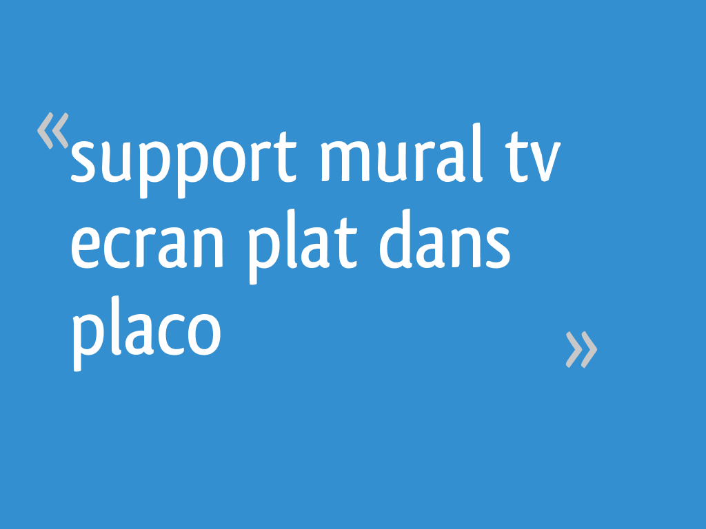 Support Mural Tv Ecran Plat Dans Placo 37 Messages