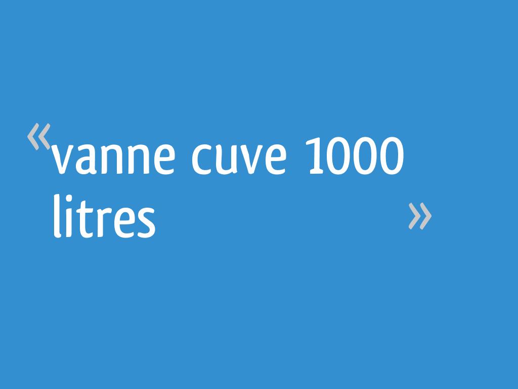 Vanne Cuve 1000 Litres 7 Messages