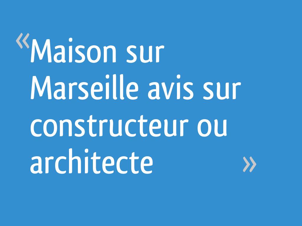 Constructeur De Maison Marseille maison sur marseille avis sur constructeur ou architecte