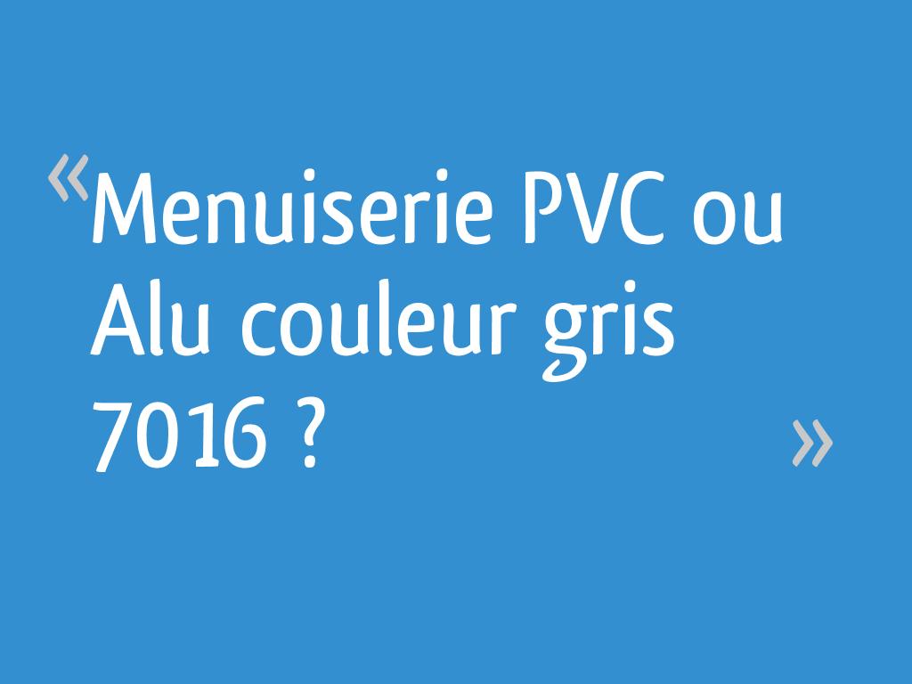 Menuiserie Pvc Ou Alu Couleur Gris 7016 8 Messages