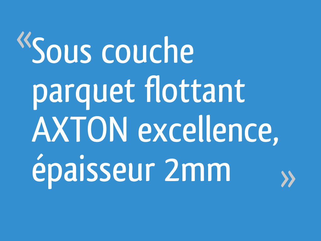 sous couche parquet flottant axton excellence paisseur 2mm. Black Bedroom Furniture Sets. Home Design Ideas