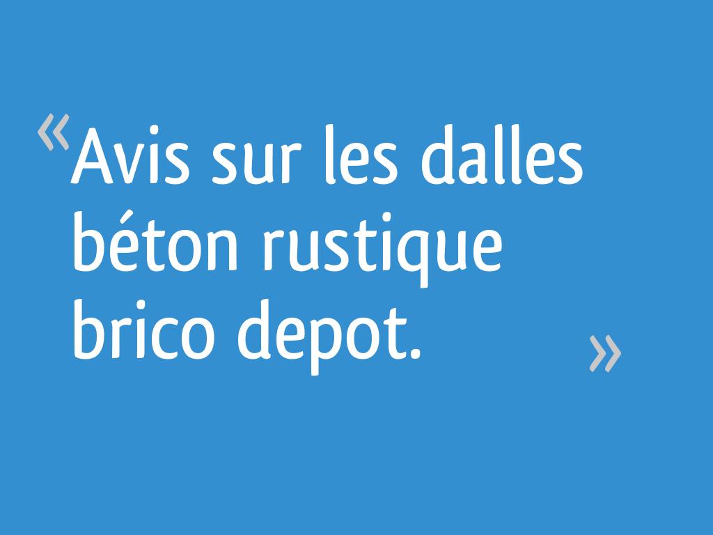 Avis Sur Les Dalles Béton Rustique Brico Depot 10 Messages