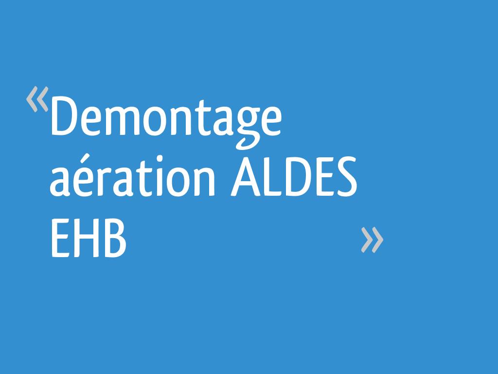 Demontage Aération Aldes Ehb 6 Messages