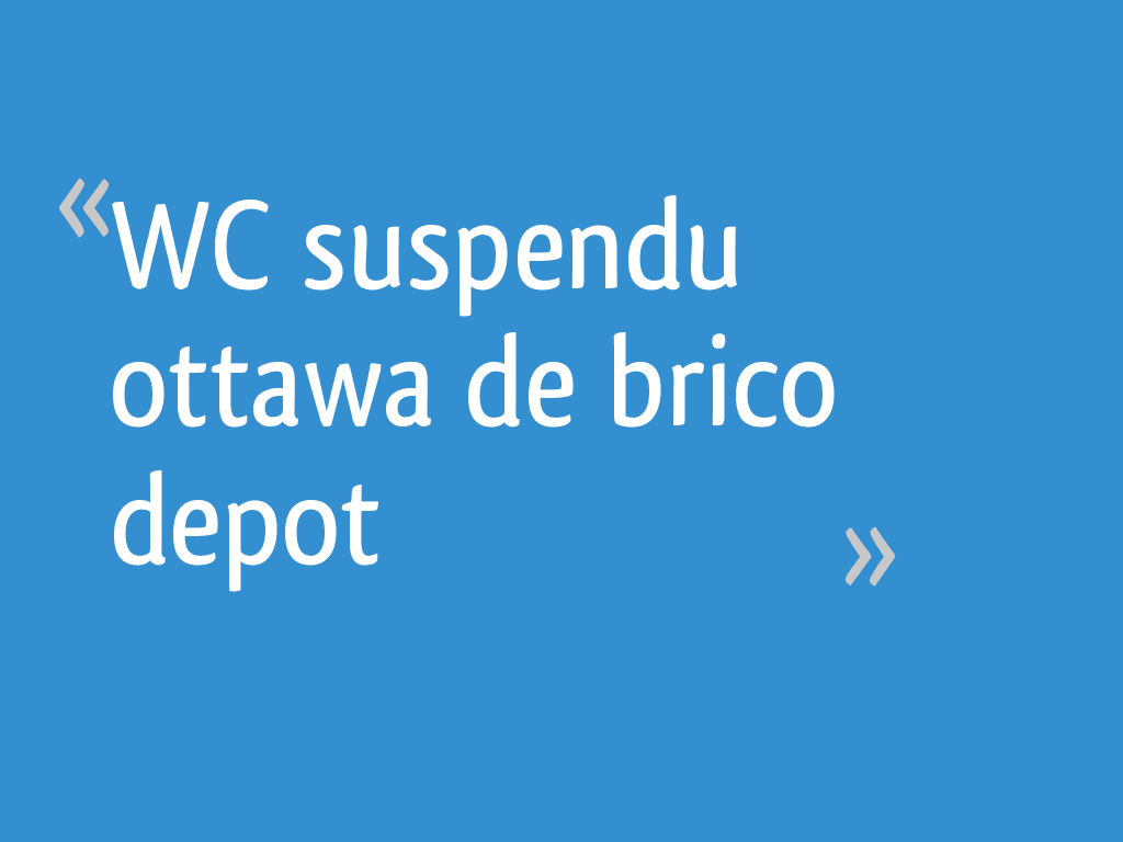 Wc Suspendu Ottawa De Brico Depot 7 Messages