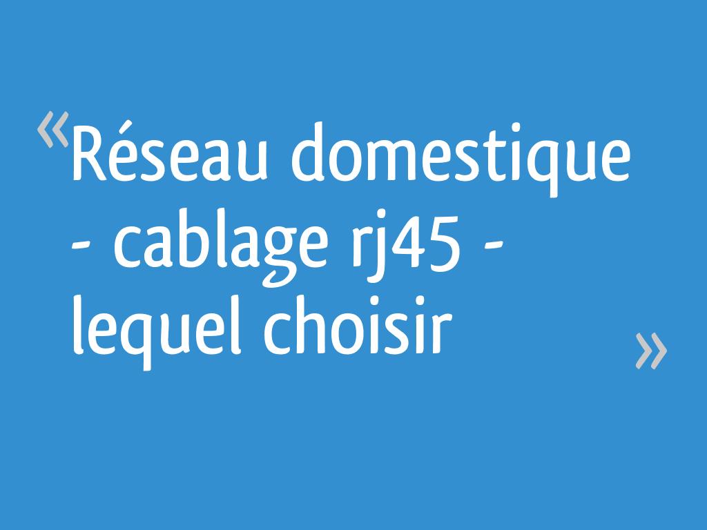 Réseau Domestique Cablage Rj45 Lequel Choisir 7 Messages