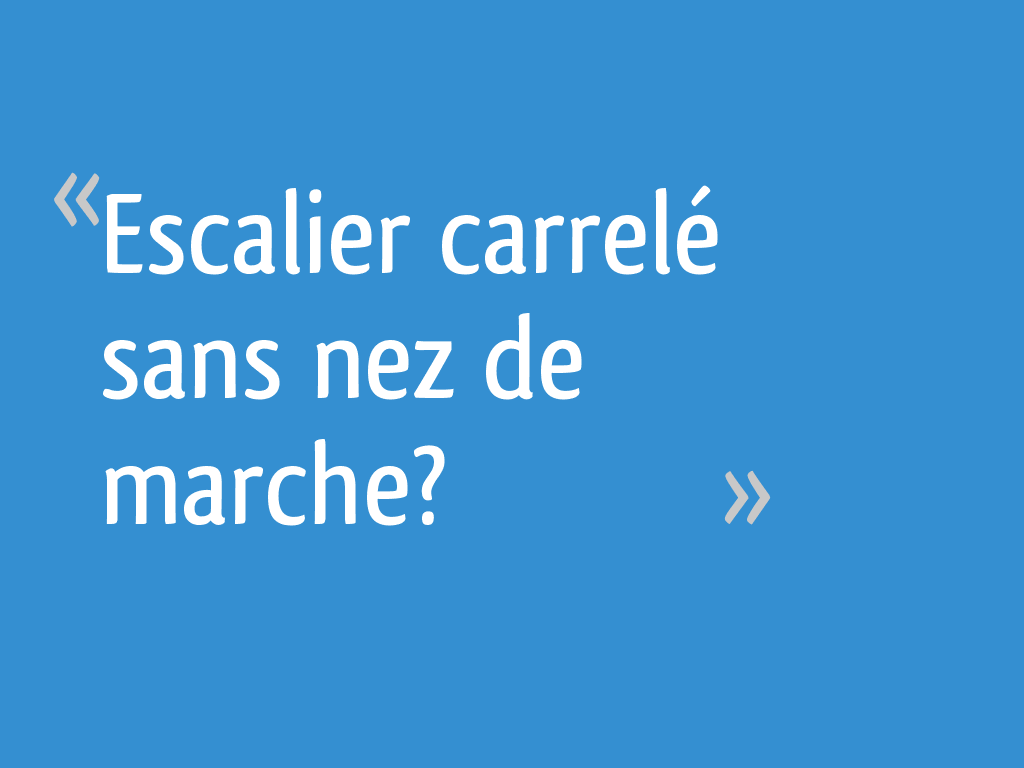 Escalier Carrele Sans Nez De Marche 13 Messages
