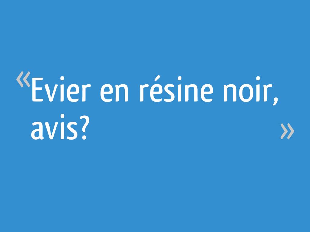 Nettoyer Evier Resine Tache evier en résine noir, avis? - 37 messages