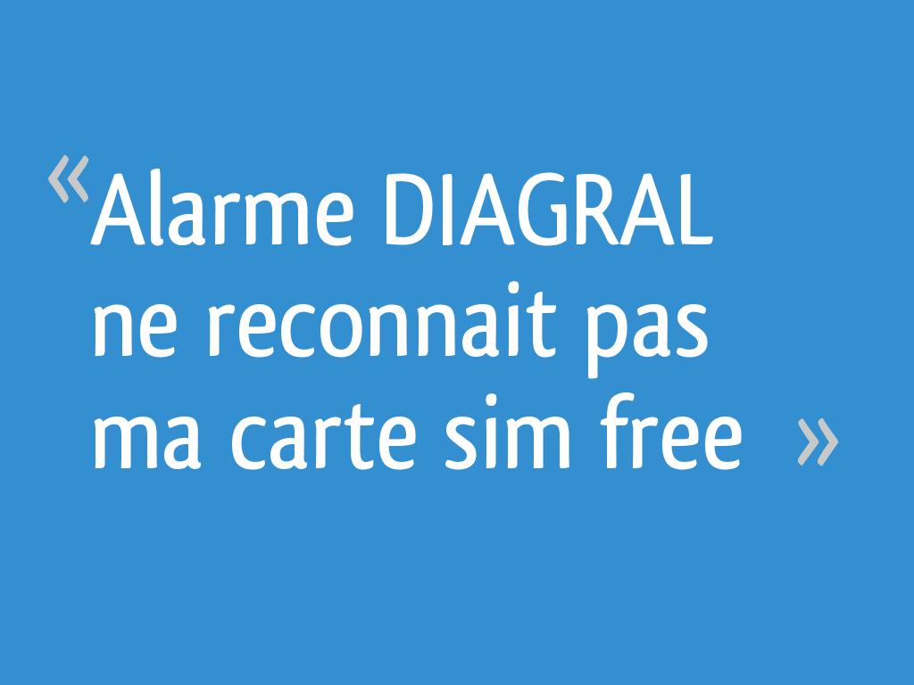 alarme diagral ne reconnait pas ma carte sim free 23. Black Bedroom Furniture Sets. Home Design Ideas