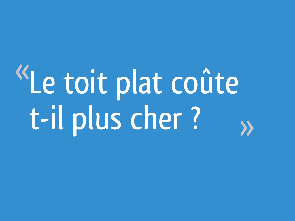 Le Toit Plat Coute T Il Plus Cher 42 Messages