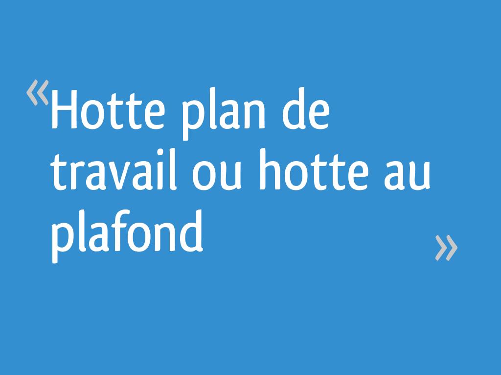 Hotte Sortant Du Plan De Travail hotte plan de travail ou hotte au plafond - 15 messages