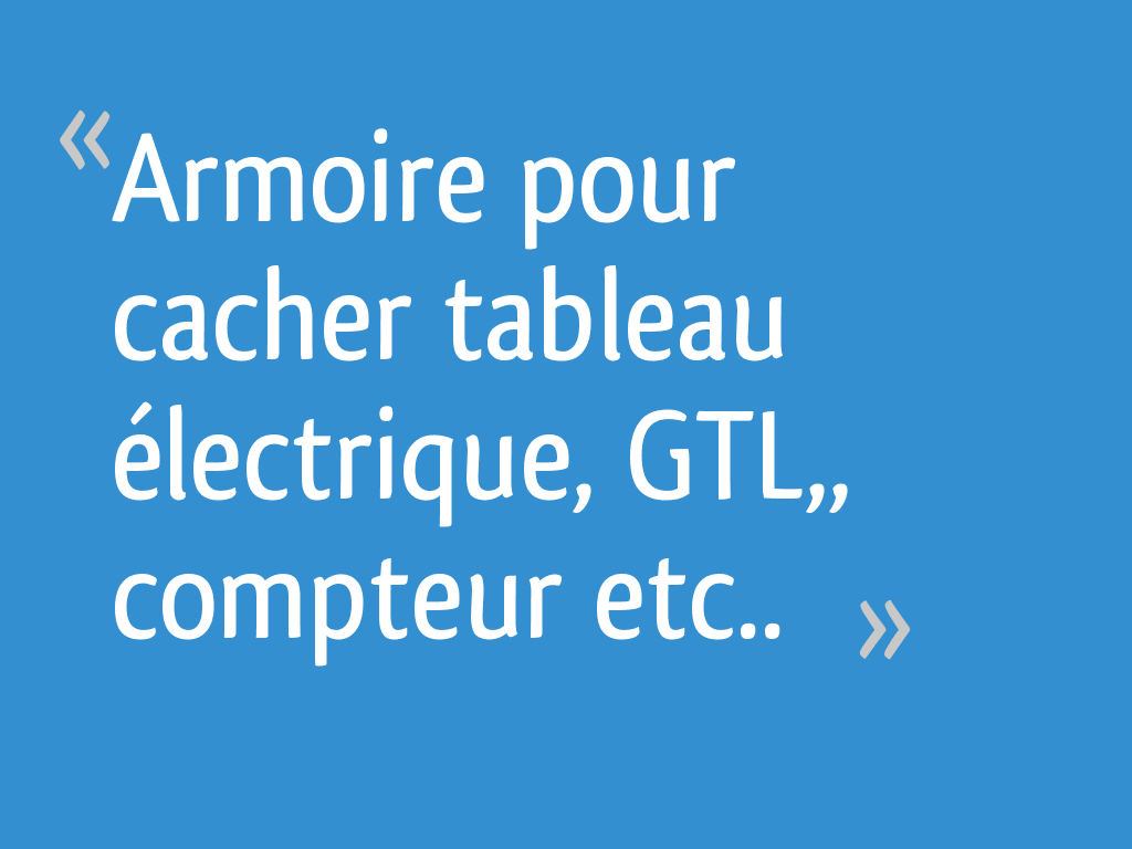Armoire Pour Cacher Tableau Electrique armoire pour cacher tableau électrique, gtl,, compteur etc