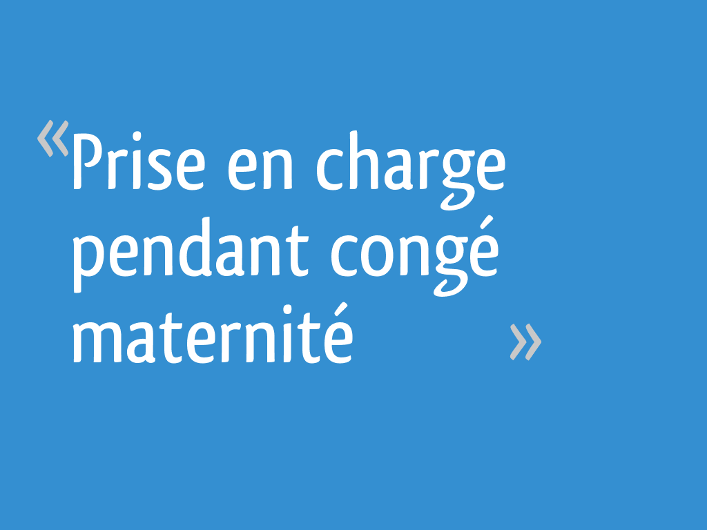 Prise En Charge Pendant Conge Maternite 27 Messages