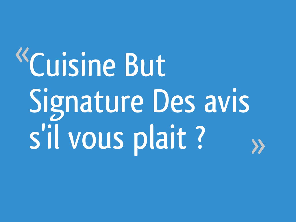 Cuisine but signature des avis s 39 il vous plait 133 messages - Cuisine but signature ...
