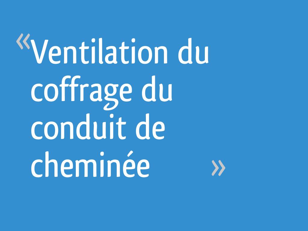 Ventilation Du Coffrage Du Conduit De Cheminée Résolu